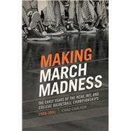 Making March Madness by Carlson, Chad, 9781682260333