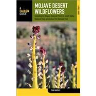 Mojave Desert Wildflowers, 2nd : A Field Guide to Wildflowers, Trees, and Shrubs of the Mojave Desert, Including the Mojave National Preserve, Death Valley National Park, and Joshua Tree National Park by MacKay, Pam, 9780762780334
