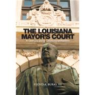 The Louisiana Mayor?s Court by Buras, Floyd A., III, 9781504970334