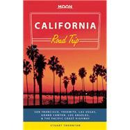 Moon California Road Trip San Francisco, Yosemite, Las Vegas, Grand Canyon, Los Angeles & the Pacific Coast by Thornton, Stuart, 9781631210334