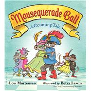 Mousequerade Ball A Counting Tale by Mortensen, Lori; Lewin, Betsy, 9781681190334