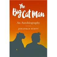 The Big Cat Man by Scott, Jonathan, 9781784770334
