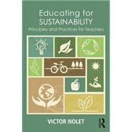 Educating for Sustainability: Principles and Practices for Teachers by Nolet; Victor, 9780415720335