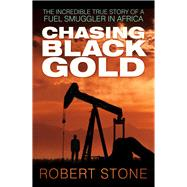 Chasing Black Gold by Stone, Robert, 9780750960335