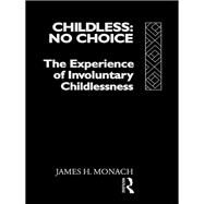 Childless: No Choice: The Experience of Involuntary Childlessness by Monach,James H., 9781138970335