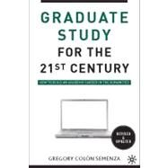 Graduate Study for the Twenty-First Century How to Build an Academic Career in the Humanities by Semenza, Gregory M. Colón, 9780230100336