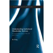 Understanding Institutional Shareholder Activism: A Comparative Study of the UK and China by Gong; Bo, 9780415640336