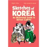 Sketches of Korea: An Illustrated Guide to Korean Culture by Joinau, Benjamin; de Rouville, Elodie Dornand, 9781624120336