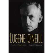 Eugene O'Neill by Dowling, Robert M., 9780300170337