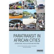Paratransit in African Cities: Operations, Regulation and Reform by Behrens; Roger, 9780415870337