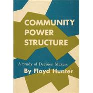Community Power Structure: A Study of Decision Makers by Hunter, Floyd, 9780807840337