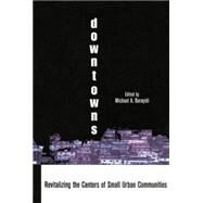 Downtowns: Revitalizing the Centers of Small Urban Communities by Burayidi,Michael A., 9781138880337