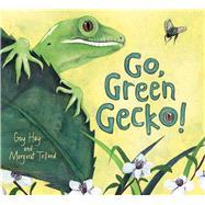 Go, Green Gecko! by Hay, Gay; Tolland, Margaret, 9781760360337
