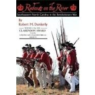 Redcoats on the River : Southeastern North Carolina in the Revolutionary War by Dunkerly, Robert M., 9780981460338