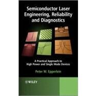 Semiconductor Laser Engineering, Reliability and Diagnostics : A Practical Approach to High Power and Single Mode Devices