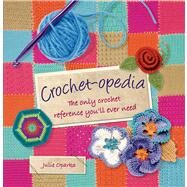 Crochet-opedia The Only Crochet Reference You'll Ever Need by Oparka, Julie, 9781250020338