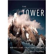 The Tower A Chronicle of Climbing and Controversy on Cerro Torre by Cordes, Kelly, 9781938340338