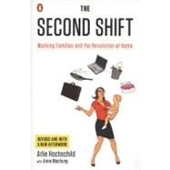 The Second Shift: Working Families and the Revolution at Home by Hochschild, Arlie; Machung, Anne (CON), 9780143120339