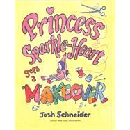 Princess Sparkle-heart Gets a Makeover by Schneider, Josh, 9780544930339