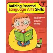 Building Essential Language Arts Skills: Grade 1 by Unknown, 9780545850339