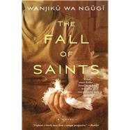 The Fall of Saints A Novel by Ngugi, Wanjiku Wa, 9781476760339