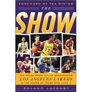 The Show The Inside Story of the Spectacular Los Angeles Lakers in the Words of Those Who Lived It by Lazenby, Roland, 9780071430340