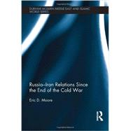 RussiaûIran Relations Since the End of the Cold War by Moore; Eric D., 9780415740340