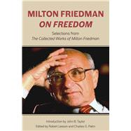 Milton Friedman on Freedom by Friedman, Milton; Leeson, Robert; Palm, Charles G., 9780817920340