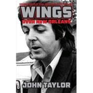 Wings over New Orleans: Unseen Photos of Paul and Linda Mccartney, 1975 by Taylor, John, 9781455620340
