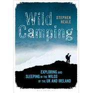 Wild Camping Exploring and Sleeping in the Wilds of the UK and Ireland by Neale, Stephen, 9781472900340