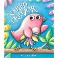 Naked Trevor by Elliott, Rebecca, 9781499800340