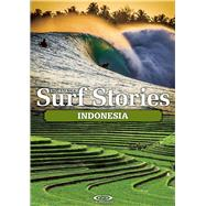 Stormrider Surf Stories Indonesia by Dick-Read, Alex; Sutherland, Bruce, 9781908520340