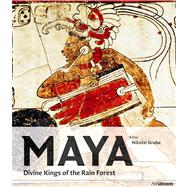 Maya : Divine Kings of the Rain Forest by Grube, Nikolai, 9783848000340