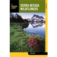 Sierra Nevada Wildflowers, 2nd : A Field Guide to Common Wildflowers and Shrubs of the Sierra Nevada, Including Yosemite, Sequoia, and Kings Canyon National Par
