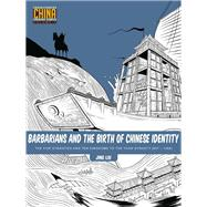 Barbarians and the Birth of Chinese Identity by Liu, Jing, 9781611720341