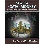 M Is for (Data) Monkey: A Guide to the M Language in Excel Power Query by Puls, Ken; Escobar, Miguel, 9781615470341