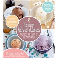 Scoop Adventures: The Best Ice Cream of the 50 States Make the Real Recipes from the Greatest Ice Cream Parlors in the Country by Clendaniel, Lindsay, 9781624140341