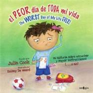 El Peor Dia De Toda Mi Vida / the Worst Day of My Life Ever by Cook, Julia; De Weerd, Kelsey, 9781934490341