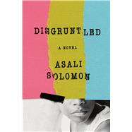 Disgruntled A Novel by Solomon, Asali, 9780374140342