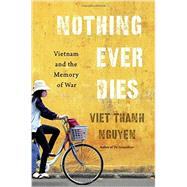 Nothing Ever Dies by Nguyen, Viet Thanh, 9780674660342