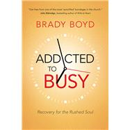 Addicted to Busy Recovery for the Rushed Soul by Boyd, Brady, 9780781410342