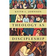 Theology As Discipleship by Johnson, Keith L., 9780830840342