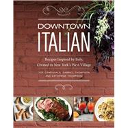Downtown Italian Recipes Inspired by Italy, Created in New York's West Village by Campanale, Joe; Thompson, Gabriel; Thompson, Katherine, 9781449450342