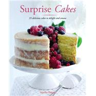 Surprise Cakes: 50 Delicious Cakes to Delight and Amaze by Turner, Vicky, 9781631060342