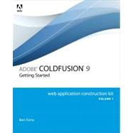 Adobe ColdFusion 9 Web Application Construction Kit, Volume 1 Getting Started by Forta, Ben, 9780321660343