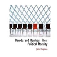 Baroda and Bombay : Their Political Morality by Chapman, John, 9780554860343