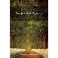 The Jeweled Highway On The Quest for a Life of Meaning by White, Ralph; Moore, Thomas, 9781611250343