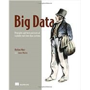 Big Data: Principles and Best Practices of Scalable Real-Time Data Systems by Marz, Nathan; Warren, James, 9781617290343