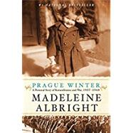 Prague Winter: A Personal Story of Remembrance and War, 1937-1948 by Albright, Madeleine Korbel; Woodward, Bill (CON), 9780062030344