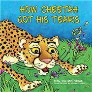 How Cheetah Got His Tears by Van Der Merwe, Avril; Greeff, Heidi-kate, 9781485900344